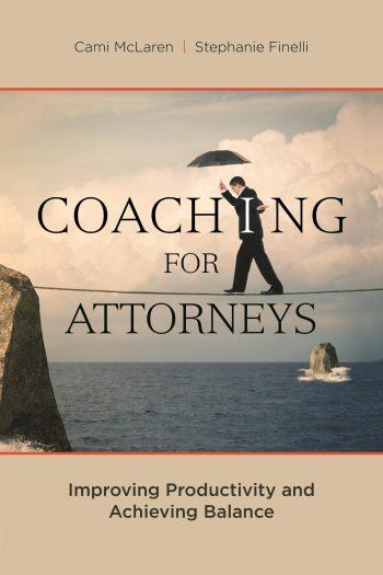 Coaching-Attorneys-Improving-Productivity-Achieving-Balance-Cami-McLaren-Stephanie-Finelli.jpg